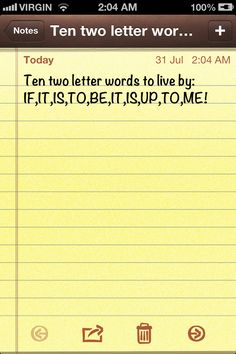 Ten two letter words to live by... Said to me by my father R. West