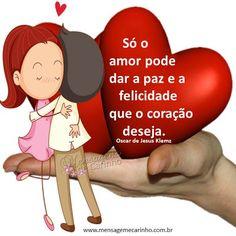 """✿⊱❥ """"Só o AMOR pode dar a paz e a felicidade que o coração deseja."""""""