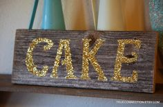CAKE Sign Table GOLD Wedding Decorations Ready To Ship Wedding Signs Glitter Sparkle Romantic Elegant Sign Trueconnection Wooden Signs