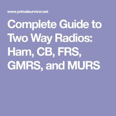 Complete Guide to Two Way Radios: Ham, CB, FRS, GMRS, and MURS