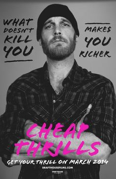 Cheap Thrills Movie Poster. I had a serious crush on this guy back in the day.