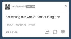 Like, what is school? | Community Post: 15 Tumblr Posts That Accurately Describe The Struggles Of School