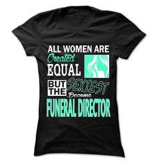 All Women ... Sexiest Become Funeral director - 999 Cool Job Shirt !