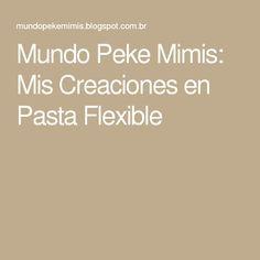 Mundo Peke Mimis: Mis Creaciones en Pasta Flexible