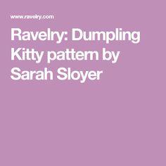 Ravelry: Dumpling Kitty pattern by Sarah Sloyer