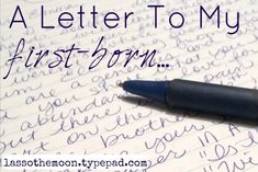 A letter to my first-born. It is hard to be the oldest. I was the oldest of 6, and I loved a lot of it, but there were so many times when I felt invaded, overloaded, misused, and forced to grow up too quickly.  And sometimes I see those things in my oldest, Emma. I wrote her this note to encourage her, but it turned out to be pretty therapeutic for myself! So I'm posting it here on the blog, just in case my fellow first-borns need a reminder of how important they are…