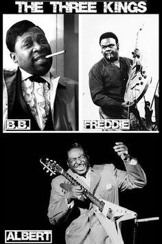 B. B. King, Freddie King and Albert King. Great musicians and true legends !