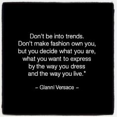 """Don't be into trends. Don't make fashion own you, but you decide what you are, what you want to express by the way you dress and the way you live."" - Gianni Versace #quote #fashion"