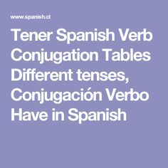 Tener Spanish Verb Conjugation Tables Different tenses, Conjugación Verbo Have in Spanish