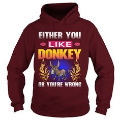 Either You Like DONKEY Wrong #gift #ideas #Popular #Everything #Videos #Shop #Animals #pets #Architecture #Art #Cars #motorcycles #Celebrities #DIY #crafts #Design #Education #Entertainment #Food #drink #Gardening #Geek #Hair #beauty #Health #fitness #History #Holidays #events #Home decor #Humor #Illustrations #posters #Kids #parenting #Men #Outdoors #Photography #Products #Quotes #Science #nature #Sports #Tattoos #Technology #Travel #Weddings #Women
