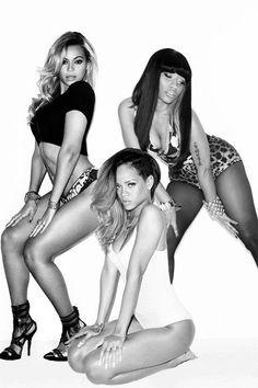 beyonce, rihanna, nicki minaj the three should make a song together.