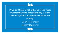"""Physical fitness is not only one of the most important keys to a healthy body, it is the basis of dynamic and creative intellectual activity."" - John F. Kennedy #QuoteoftheDay #inspirationalquotes #motivationalquotes #healthyliving #everydayhealth 