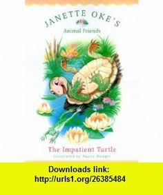 The Impatient Turtle (Janette Okes Animal Friends) (9780764224072) Janette Oke, Nancy Munger , ISBN-10: 0764224077  , ISBN-13: 978-0764224072 ,  , tutorials , pdf , ebook , torrent , downloads , rapidshare , filesonic , hotfile , megaupload , fileserve