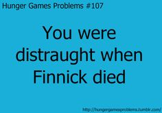 I so dont think he or Prim needed to die. I mean, the whole reason Katniss volunteered was to save Prim and then she kills her anyway. Lame.