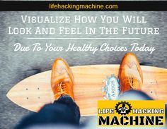Visualize How You will look and feel due to your healthy choices today