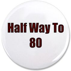 Half Way To 80 Button by Birthday T-Shirts & Party Gift Ideas - CafePress 40th Birthday Quotes, 40th Birthday Cards, Happy 40th Birthday, 40th Birthday Parties, Birthday Woman, 40th Bday Ideas, 40th Birthday Ideas For Men Husband, Hubby Birthday, Birthday Decorations For Men