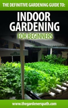 Indoor Gardening: The Definitive Guide To Indoor Gardening For Beginners.  (The Definitive Gardening