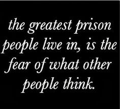 The greatest prison people live in, is the fear of what other people think. #quotesandbeautifulwords