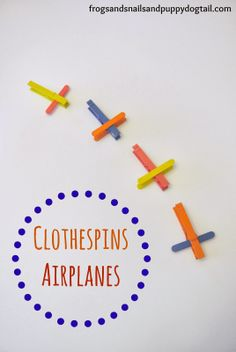 Clothespin airplanes from Frogs, Snails and Puppy Dog Tails