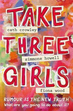 Take Three Girls | Cath Crowley,  Simmone Howell & Fiona Wood | Pan Macmillan | September 2017 | Oz