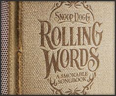 Snoop dog made a rolling words book. Rolling paper that has lyric's printed on it and on the spin you can light matches. Pretty sweet
