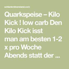 Quarkspeise – Kilo Kick ! low carb Den Kilo Kick isst manam besten 1-2 x pro Woche Abends statt der Abendmahlzeit, damit überNacht die Kombination aus reinem Eiweiß und Vitamin C den Stoffw…