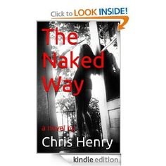 Amazon.com: The Naked Way eBook: Chris Henry: Kindle Store  http://haveyouheardbookreview.blogspot.com/2013/09/the-naked-way-by-chris-henry.html