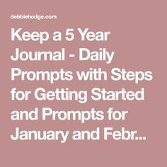Keep a 5 Year Journal - Daily Prompts with Steps for Getting Started and Prompts for January and February