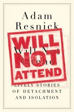 Will Not Attend: Lively Stories of Detachment and Isolation, http://www.amazon.com/dp/B00FX7RA8K/ref=cm_sw_r_pi_awdm_l6Cytb1FPH22G