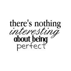 perfect isnt interesting
