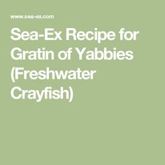 Sea-Ex Recipe for Gratin of Yabbies (Freshwater Crayfish)