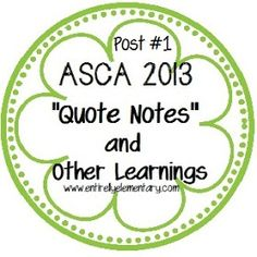 "Entirely Elementary...School Counseling: Post #1: ASCA 2013 ""Quote Notes"" and Other Learnings"
