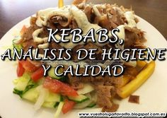 KEBABS, ANÁLISIS DE HIGIENE Y CALIDAD A todos nos han podido asaltar las dudas sobre la higiene y la calidad de la carne con la que se elaboran los kebabs en los establecimientos que se han instalado en nuestro país,