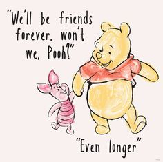 """""""We'll be friends forever, won't we Pooh?"""" asked Piglet, """"Even longer"""" answered Pooh -- A. Milne, Winnie The Pooh, Quote Winnie The Pooh Quotes, Disney Winnie The Pooh, Winnie The Pooh Drawing, Piglet Winnie The Pooh, Tigger, Eeyore Quotes, Winnie The Pooh Tattoos, Winnie The Pooh Pictures, Citations Film"""
