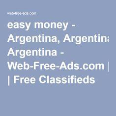easy money - Argentina, Argentina - Web-Free-Ads.com | Free Classifieds