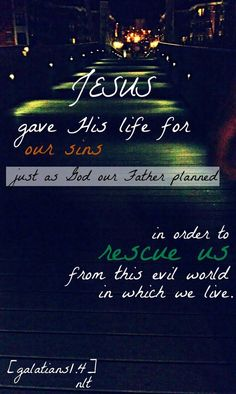 Galatians 1:4 ~ Jesus gave His life for our sins just as God our Father planned in order to rescue us from this evil world in which we live…More at http://beliefpics.christianpost.com/