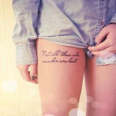 "Tattoo I'd like to get different location though. ""Not all who wonder are lost"" Tolkien"