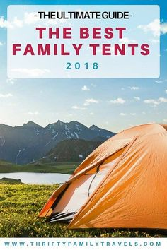 Complete Guide to the Best Family Tents 2020 - Complete Guide to the Best Family Camping Tents 2018 – Thrifty Family Travels - Best Family Camping Tents, Camping With Kids, Tent Camping, Camping Gear, Camping Hacks, Outdoor Camping, Outdoor Gear, Hiking Gear, Camping Lunches
