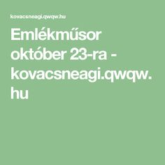 Emlékműsor október 23-ra - kovacsneagi.qwqw.hu Festive, History, Historia, History Activities