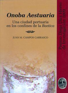 """Onoba Aestuaria : una ciudad portuaria en los confines de la """"Baetica"""" http://absysnetweb.bbtk.ull.es/cgi-bin/abnetopac01?TITN=545754"""