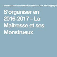 S'organiser en 2016-2017 – La Maîtresse et ses Monstrueux