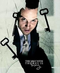 """In a world of locked rooms, the man with the key is king."" - Moriarty"