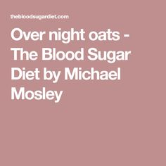 Over night oats - The Blood Sugar Diet by Michael Mosley