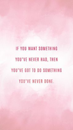 If you want something you've never had, then you've got to do something you've never done. | quote