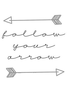 Follow Your Arrow I really like this as a keep moving forward don't dwell on the past kinda quote