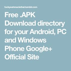 Free .APK Download directory for your Android, PC and Windows Phone Google+ Official Site Play Store App, Android Pc, Windows Phone, Google, Free