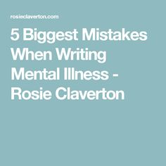 5 Biggest Mistakes When Writing Mental Illness - Rosie Claverton