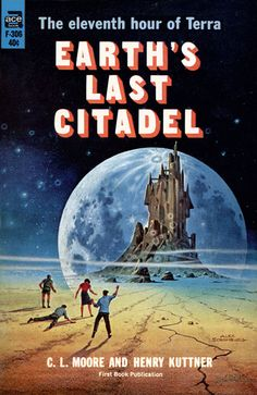 Earth's Last Citadel, by C. L. Moore and Henry Kuttner  Ace F-306, 1964  Cover art by Alex Schomburg