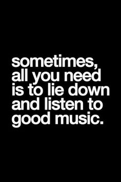 Sometimes, all you need is to lie down and listen to good music. Music Quotes, Words Quotes, Me Quotes, Sayings, Qoutes, Inspirational Quotes Pictures, Motivational Quotes, My Escape, Some Words