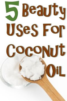 Beauty Uses for Coconut Oil - can't get enough!